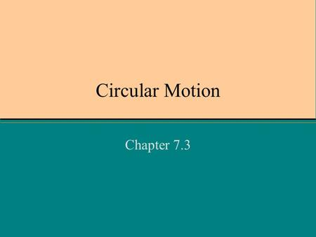 Circular Motion Chapter 7.3. What moves in a circle? The earth around the sun A car on a curve A disk on a string A tetherball Day 1.