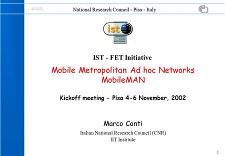 1 IST - FET Initiative National Research Council - Pisa - Italy Marco Conti Italian National Research Council (CNR) IIT Institute Mobile Metropolitan Ad.