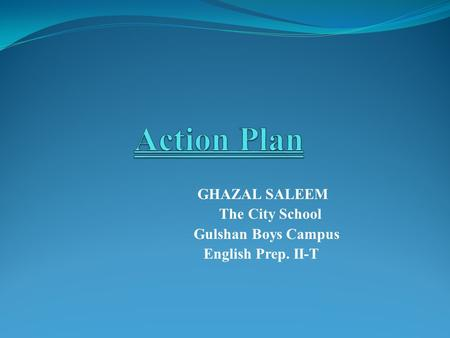 GHAZAL SALEEM The City School Gulshan Boys Campus English Prep. II-T.