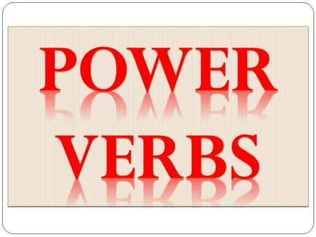 Power verbs.