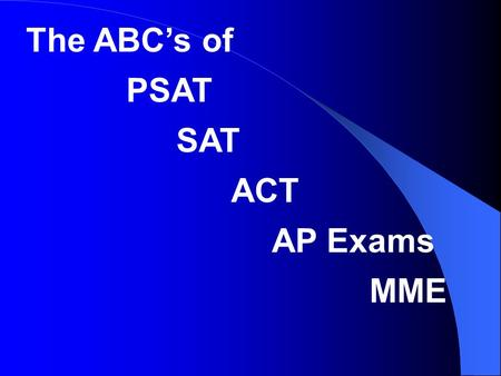 The ABC's of PSAT SAT ACT AP Exams MME Exam Information and Exam Information Resources PHS Morning Announcements Teachers Counselors PTSO Newsletter.