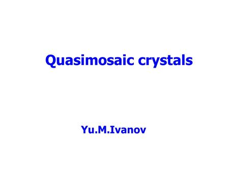 Quasimosaic crystals Yu.M.Ivanov. Elastic quasimosaic (Sumbaev) effect Studied by Sumbaev in 1957 Resulted in broadening of gamma-ray diffraction peaks.