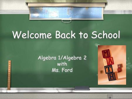 Welcome Back to School Algebra 1/Algebra 2 with Ms. Ford Algebra 1/Algebra 2 with Ms. Ford.
