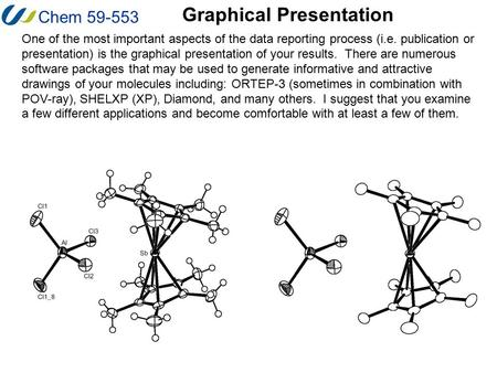 Chem 59-553 One of the most important aspects of the data reporting process (i.e. publication or presentation) is the graphical presentation of your results.