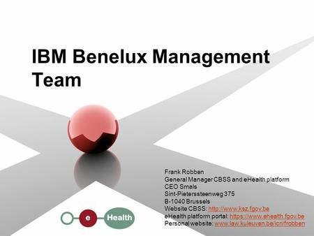 Frank Robben General Manager CBSS and eHealth platform CEO Smals Sint-Pieterssteenweg 375 B-1040 Brussels Website CBSS: