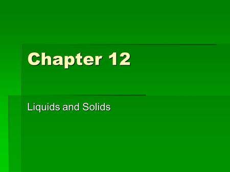 Chapter 12 Liquids and Solids. 12-1 Definitions!!!!  Fluid- a substance that can flow and therefore take the shape of its container.  Liquids and Gases.