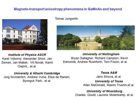 Magneto-transport anisotropy phenomena in GaMnAs and beyond Tomas Jungwirth University of Nottingham Bryan Gallagher, Richard Campion, Kevin Edmonds, Andrew.