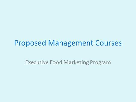 Proposed Management Courses Executive Food Marketing Program.
