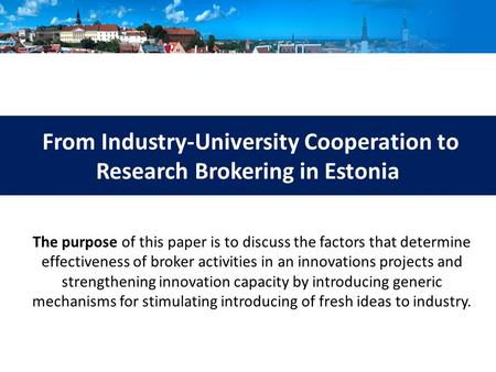 From Industry-University Cooperation to Research Brokering in Estonia The purpose of this paper is to discuss the factors that determine effectiveness.