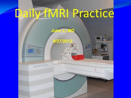 Daily fMRI Practice John Li MD 9/27/2012. When you preparing a fMRI study, you need to Read and understand the fMRI requirements. Design and choose proper.