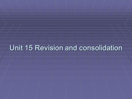 Unit 15 Revision and consolidation. OOOObjectives FFFFocus.