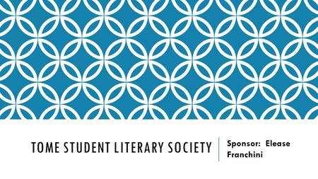 TOME STUDENT LITERARY SOCIETY Sponsor: Elease Franchini.