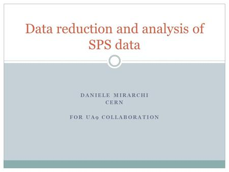 DANIELE MIRARCHI CERN FOR UA9 COLLABORATION Data reduction and analysis of SPS data.