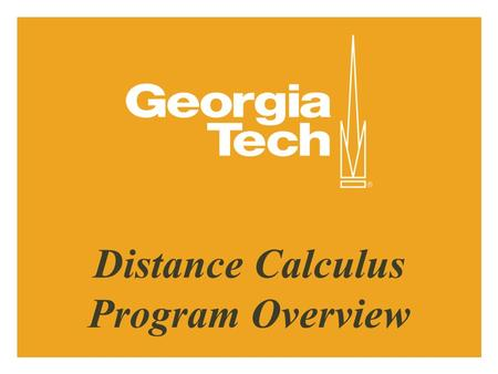 Distance Calculus Program Overview. Minimum Requirements vs. Competitive Admission Minimum Requirements: 3.5 overall GPA (GT recalculated scale) 3.5 math.