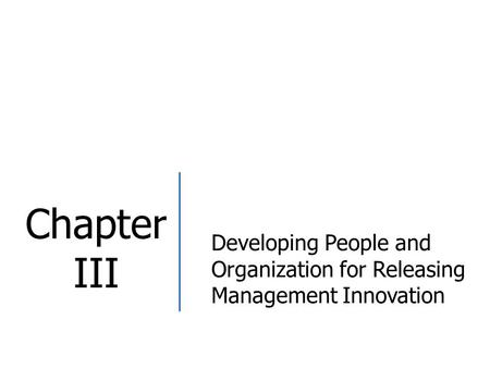 Developing People and Organization for Releasing Management Innovation