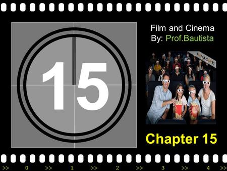 >>0 >>1 >> 2 >> 3 >> 4 >> 15 Film and Cinema By: Prof.Bautista Chapter 15.