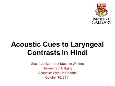 Acoustic Cues to Laryngeal Contrasts in Hindi Susan Jackson and Stephen Winters University of Calgary Acoustics Week in Canada October 14, 2011 1.