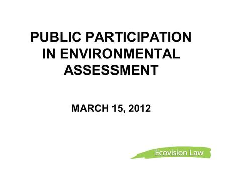 PUBLIC PARTICIPATION IN ENVIRONMENTAL ASSESSMENT MARCH 15, 2012.