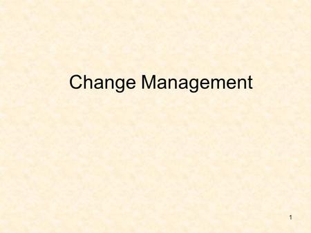 Change Management 1. Levels of change management Benefits of change management Responding to change –Janssen's Four-room Apartment Model of Change –Who.
