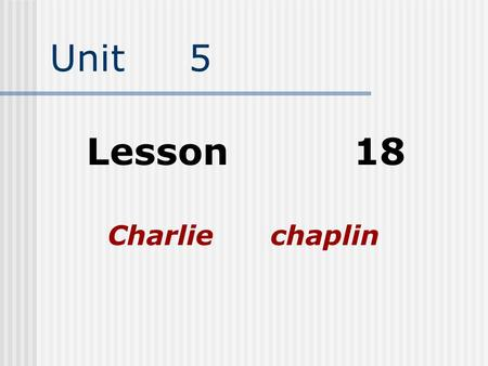Unit 5 Lesson 18 Charlie chaplin Revision 1. How to direct a play? Firstly choose the actors Secondly practise a lot At last put it on in the theatre.