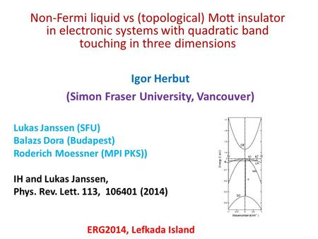 Non-Fermi liquid vs (topological) Mott insulator in electronic systems with quadratic band touching in three dimensions Igor Herbut (Simon Fraser University,