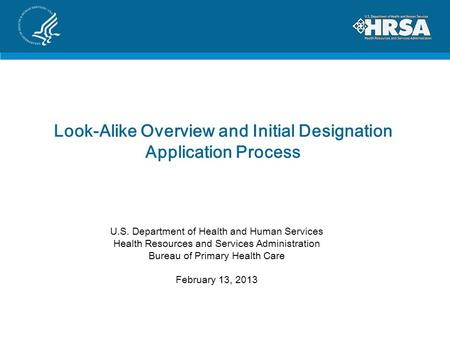 Look-Alike Overview and Initial Designation Application Process U.S. Department of Health and Human Services Health Resources and Services Administration.