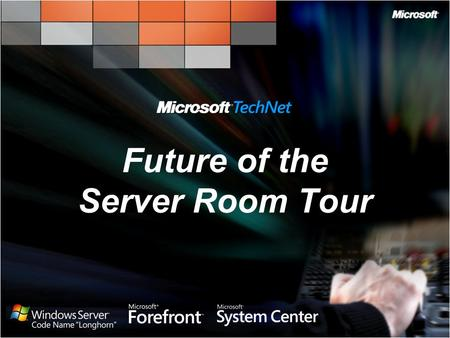Future of the Server Room Tour. Future of Your Server Room Three Pillars of Windows Server 2008 Virtualization Today and Tomorrow Take Control of Your.