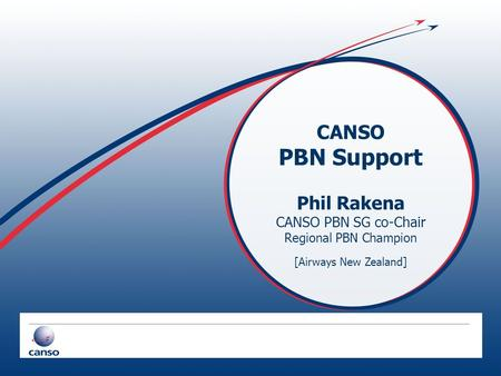 CANSO PBN Support Phil Rakena CANSO PBN SG co-Chair Regional PBN Champion [Airways New Zealand]