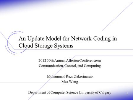 1 An Update Model for Network Coding in Cloud Storage Systems 2012 50th Annual Allerton Conference on Communication, Control, and Computing Mohammad Reza.