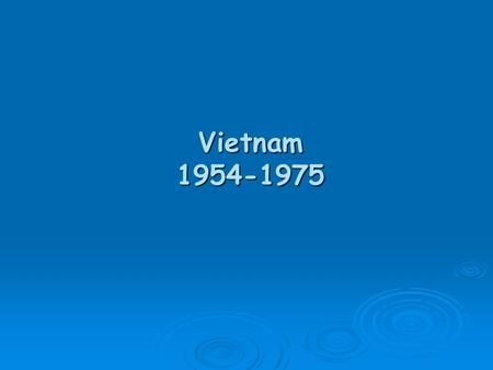 Vietnam 1954-1975 Vietnam The Beginning  May 7, 1954 Vietnamese forces occupy the French command post at Dien Bien Phu and French cease fire. Battle.