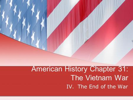 American History Chapter 31: The Vietnam War IV. The End of the War.