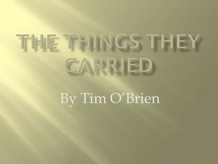 By Tim O'Brien. The Things They Carried (5) While apparantly based on some of O'Brien's own experiences the title page refers to the book as a work of.