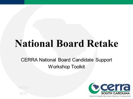National Board Retake CERRA National Board Candidate Support Workshop Toolkit WS10 2012.