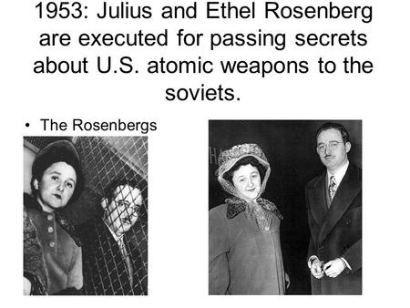 1953: Julius and Ethel Rosenberg are executed for passing secrets about U.S. atomic weapons to the soviets. The Rosenbergs.