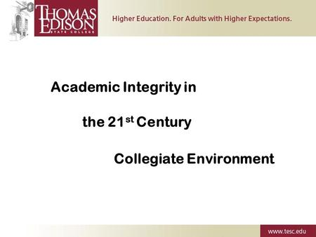 Academic Integrity in the 21 st Century Collegiate Environment.