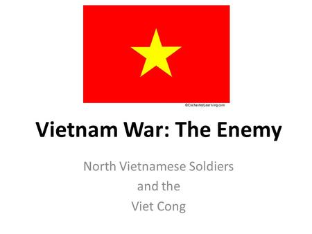 Vietnam War: The Enemy North Vietnamese Soldiers and the Viet Cong.