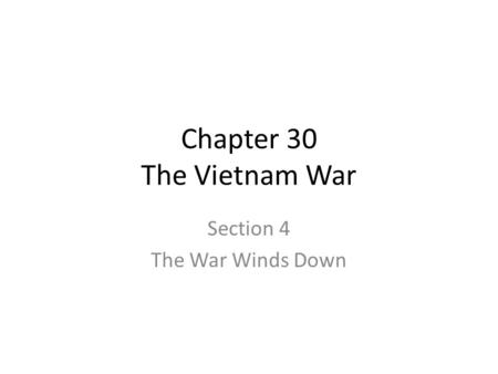 Chapter 30 The Vietnam War Section 4 The War Winds Down.