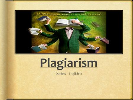 Plagiarism Daniels - English 11. Plagiarism What is it? Why is it important to me? How can I avoid it?