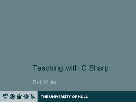 Teaching with C Sharp Rob Miles. Overview  Introduction >My perspective  C# and Java >Broad overview of the languages  Significant C# Features >C#