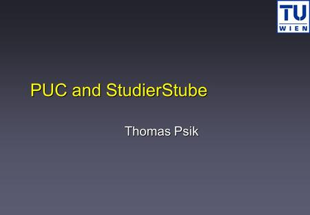PUC and StudierStube Thomas Psik. Thomas PsikPUC and Studierstube Personal Universal Controller (PUC) Developed by Pittsburgh Digital Greenhouse Peter.