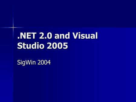 .NET 2.0 and Visual Studio 2005 SigWin 2004. Outline Language enhancements in C# Language enhancements in C# –Generics –Partial types –Anonymous methods.