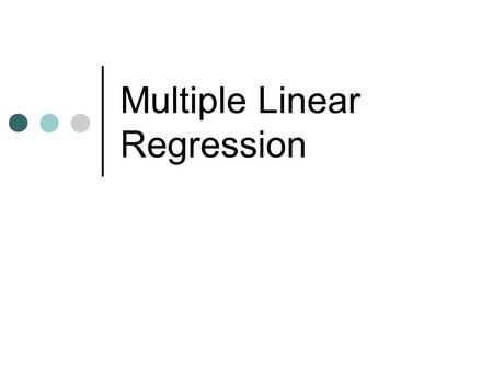 Multiple Linear Regression. Purpose To analyze the relationship between a single dependent variable and several independent variables.