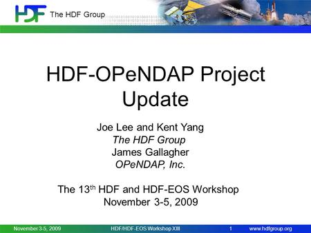 Www.hdfgroup.org The HDF Group November 3-5, 2009 HDF-OPeNDAP Project Update HDF/HDF-EOS Workshop XIII1 Joe Lee and Kent Yang The HDF Group James Gallagher.