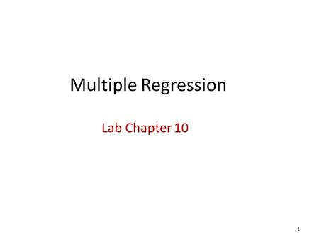 Multiple Regression Lab Chapter 10 1. Topics Multiple Linear Regression Effects Levels of Measurement Dummy Variables 2.