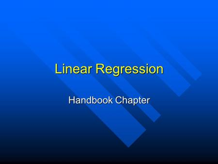 Linear Regression Handbook Chapter. Experimental Testing Data are collected, in scientific experiments, to test the relationship between various measurable.