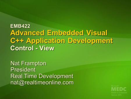EMB422 Advanced Embedded Visual C++ Application Development Control - View Nat Frampton President Real Time Development