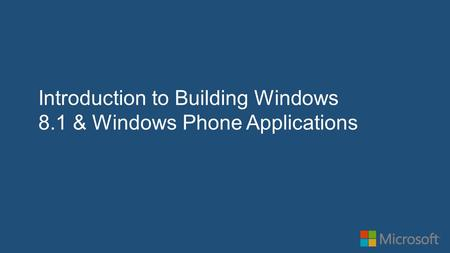 Introduction to Building Windows 8.1 & Windows Phone Applications.