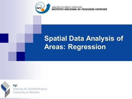 Spatial Data Analysis of Areas: Regression. Introduction Basic Idea  Dependent variable (Y) determined by independent variables X1,X2 (e.g., Y = mX +