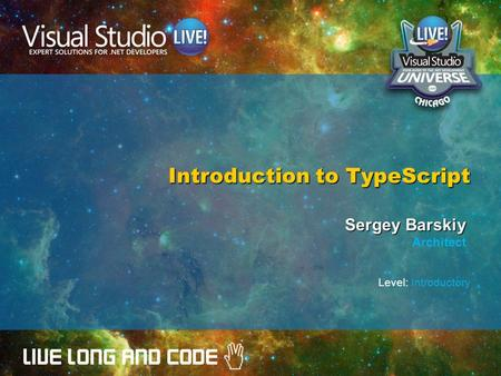 Introduction to TypeScript Sergey Barskiy Architect Level: Introductory.