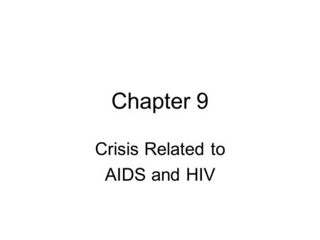 Chapter 9 Crisis Related to AIDS and HIV. Progression of HIV to AIDS HIV: Human Immunodeficiency Virus How it's Contracted: Sperm Blood Mother's Milk.
